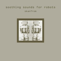 SKANFROM - Soothing Sounds For Robots [CD]